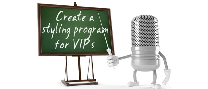 New: Create a styling program for your VIPs